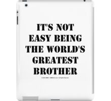 It's Not Easy Being The World's Greatest Brother - Black Text iPad Case/Skin