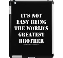 It's Not Easy Being The World's Greatest Brother - White Text iPad Case/Skin