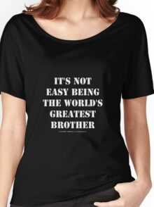 It's Not Easy Being The World's Greatest Brother - White Text Women's Relaxed Fit T-Shirt
