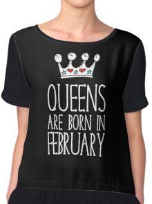 Queens Are Born In February - Birthday Gift Shirt Xmax Chiffon Top