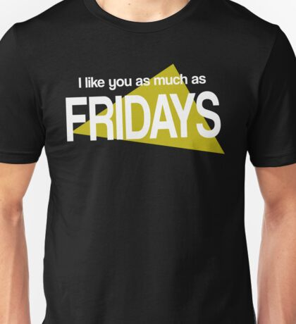 I like you as much as Fridays Unisex T-Shirt