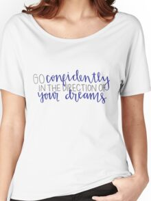 go confidently in the direction of your dreams Women's Relaxed Fit T-Shirt