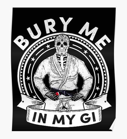 Bury Me in My Gi - Brazilian Jiu jitsu Addict - BJJ Poster
