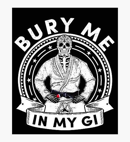 Bury Me in My Gi - Brazilian Jiu jitsu Addict - BJJ Photographic Print