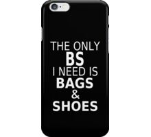 The Only BS I Need Is Bags & Shoes iPhone Case/Skin