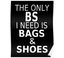 The Only BS I Need Is Bags & Shoes Poster