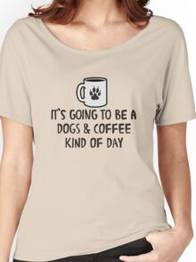 It's going to be a dogs and coffee kind of day Women's Relaxed Fit T-Shirt