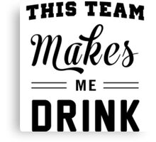 This team makes me drink Canvas Print