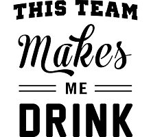 This team makes me drink Photographic Print