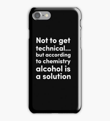 Alcohol is a Solution iPhone Case/Skin