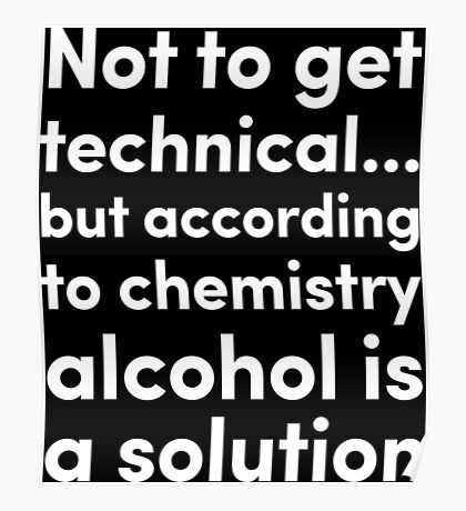 Alcohol is a Solution Poster