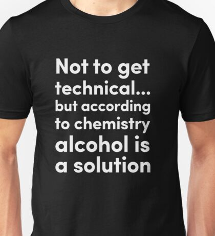 Alcohol is a Solution Unisex T-Shirt
