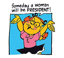 Someday a woman will be president Photographic Print