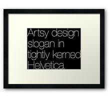 Artsy design slogan in tightly kerned Helvetica Framed Print