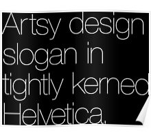 Artsy design slogan in tightly kerned Helvetica Poster