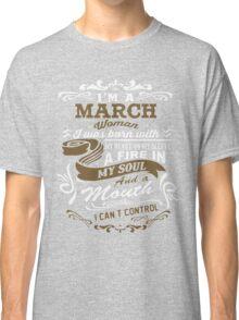 I'm a March woman shirt Classic T-Shirt
