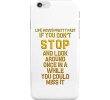 Ferris Bueller's Day Off - Life Moves Pretty Fast iPhone Case/Skin