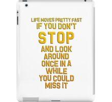 Ferris Bueller's Day Off - Life Moves Pretty Fast iPad Case/Skin