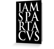 Spartacus - I Am Spartacus Greeting Card