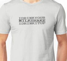 There Will Be Blood - I Drink Your Milkshake Unisex T-Shirt