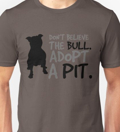 Don't Believe The Bull  Adopt A Pit Unisex T-Shirt