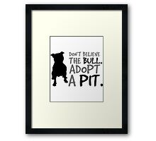 Don't Believe The Bull  Adopt A Pit Framed Print