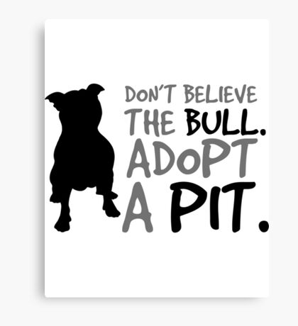 Don't Believe The Bull  Adopt A Pit Canvas Print
