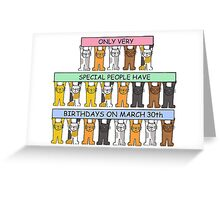 March 30th Birthday for cat lovers. Greeting Card