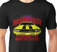 I thought you wanted to race Unisex T-Shirt