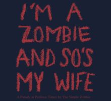 The Simple Zombie - I'm A Zombie And So's My Wife by thesimplezombie