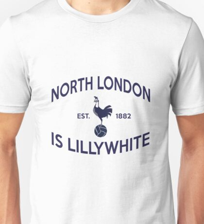 North London is Lillywhite Unisex T-Shirt