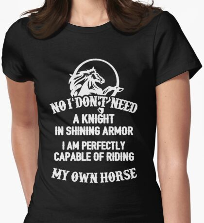 I'm perfectly capable of riding my own horse Womens Fitted T-Shirt