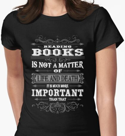 Reading books is not a matter of life or death Womens Fitted T-Shirt