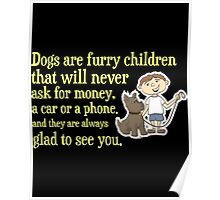 Dogs Are Furry Children That Will Never Ask For Money  A Car Or Poster