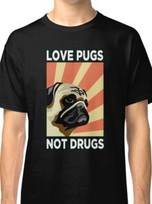 Love Pugs Not Drugs Classic T-Shirt