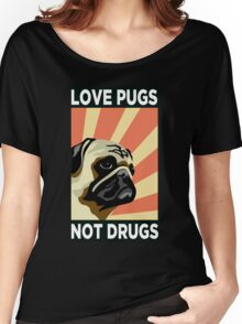 Love Pugs Not Drugs Women's Relaxed Fit T-Shirt