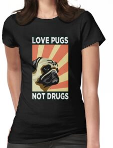 Love Pugs Not Drugs Womens Fitted T-Shirt