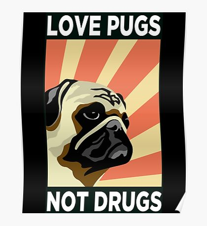 Love Pugs Not Drugs Poster