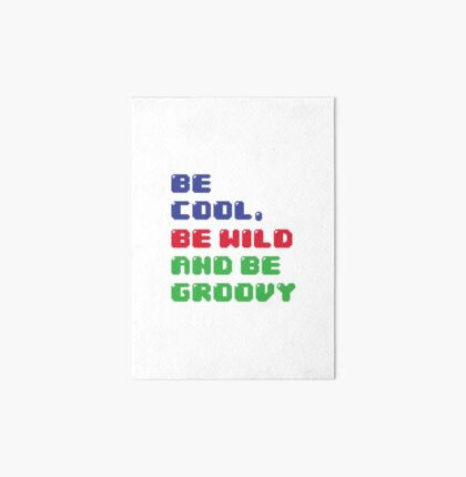 Be Cool, Be Wild And Be Groovy Art Board