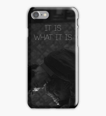 It is what it is. iPhone Case/Skin