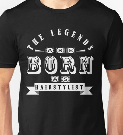 THE LEGENDS BORN as hairstylist Unisex T-Shirt