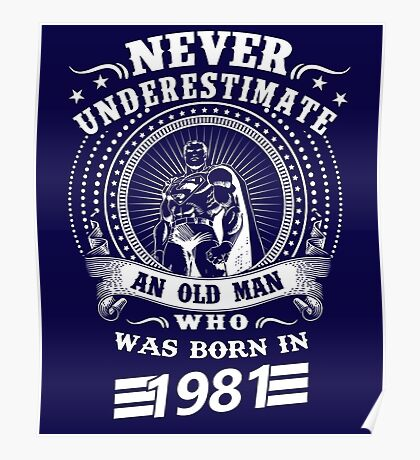 Never underestimate an old man who was born in 1981 Poster