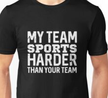 Best Seller: My Team Sports Harder Than Your Team Unisex T-Shirt