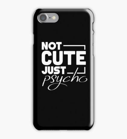Not Cute Just Psycho iPhone Case/Skin