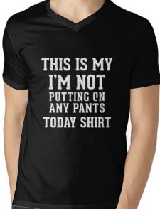 Best Seller: This Is My I'm Not Putting On Any Pants Today Shirt Mens V-Neck T-Shirt