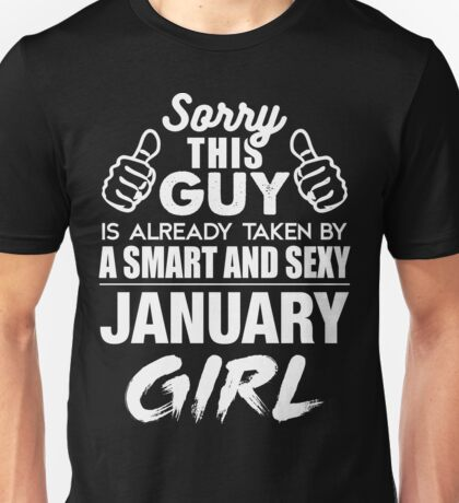 SORRY THIS GUY IS ALREADY TAKEN BY A SMART AND SEXY JANUARY GIRL Unisex T-Shirt