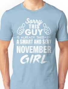 SORRY THIS GUY IS ALREADY TAKEN BY A SMART AND SEXY NOVEMBER GIRL Unisex T-Shirt