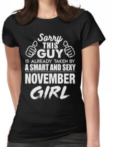 SORRY THIS GUY IS ALREADY TAKEN BY A SMART AND SEXY NOVEMBER GIRL Womens Fitted T-Shirt