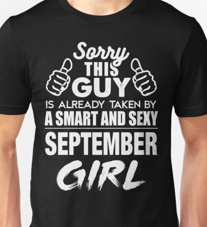 SORRY THIS GUY IS ALREADY TAKEN BY A SMART AND SEXY SEPTEMBER GIRL Unisex T-Shirt
