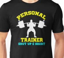 Personal trainer fitness weight lift shut up and Squat Unisex T-Shirt